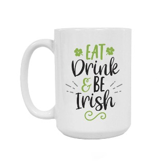 Eat Drink and Be Irish Ceramic Mug 15oz buy at Florist